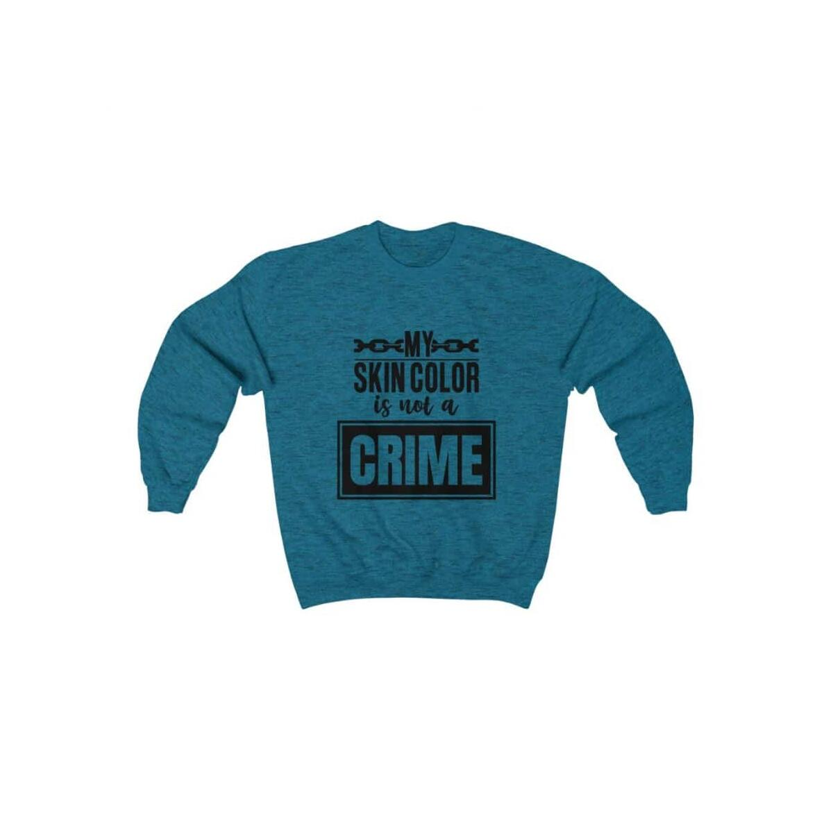 Afrocentric My Skin Color Is Not A Crime Crewneck Sweatshirt, Antique Sapphire / S