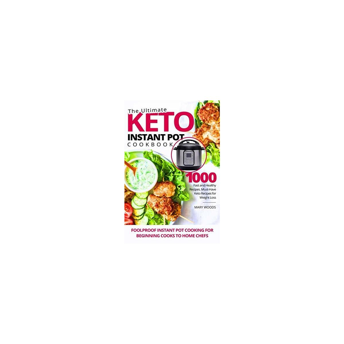 The Ultimate Keto Instant Pot Cookbook: 1000 Fast and Healthy Recipes. Must-Have Keto Recipes for Weight Loss. Foolproof Instant Pot cooking for beginning cooks to home chefs