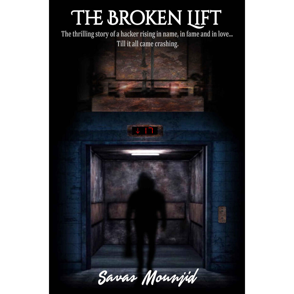 The Broken Lift: The thrilling story of a hacker rising in name, in fame and in love... Till it all came crashing.Deep into the dark rabbit hole of crime and hacking, everything can get taken away from you.   Even when Lucca was young, he n