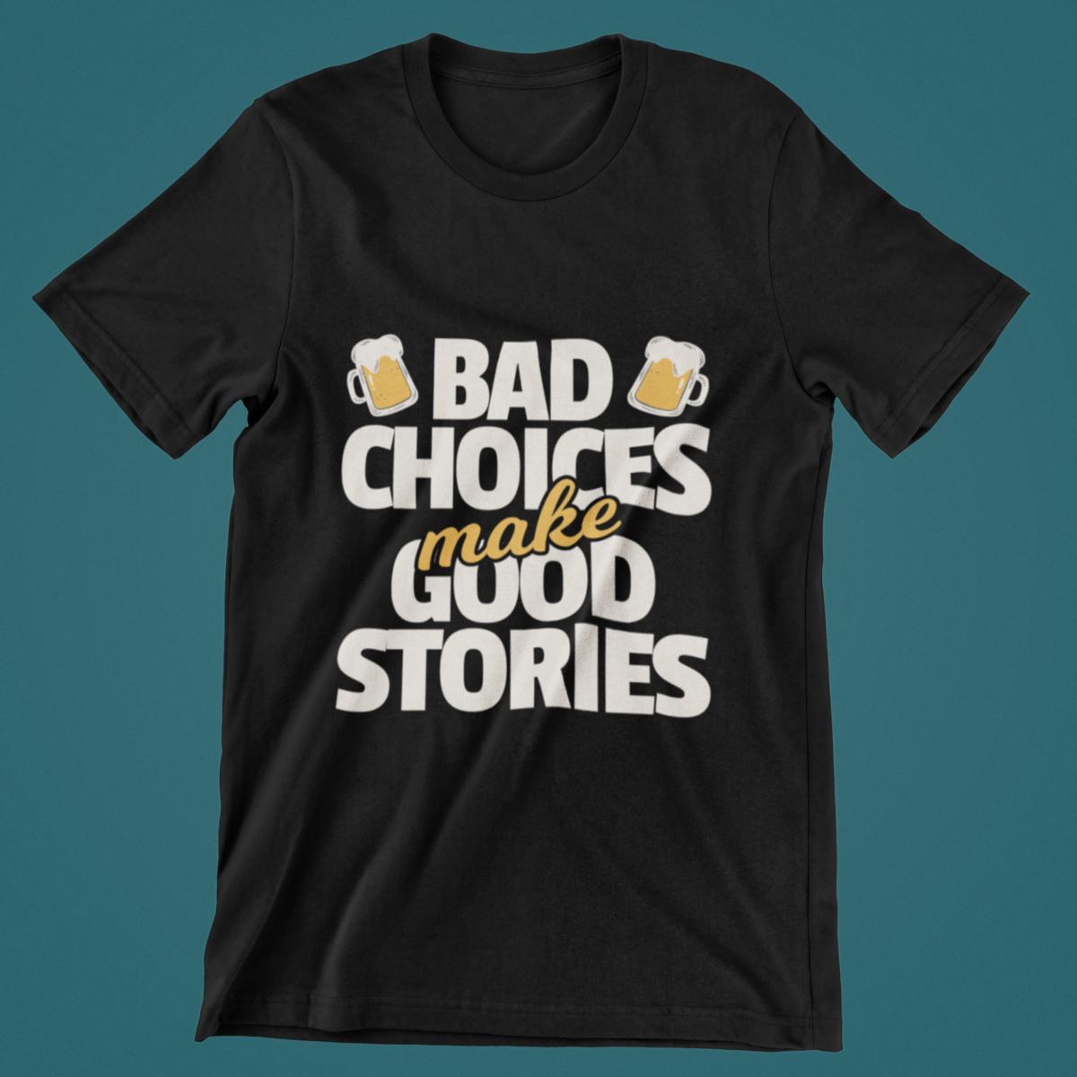 Bad Choices make Good Stories T Shirt