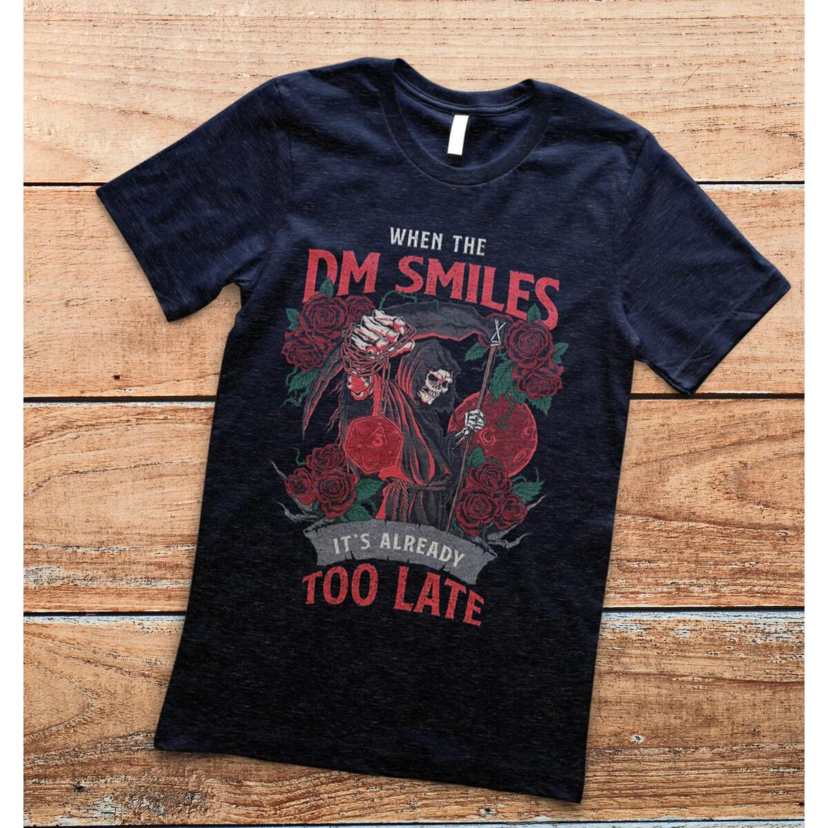 When The DM Smiles It's Already Too Late T-Shirt - Funny D&D Shirt - Nerdy DnD Gamer Gift (all sizes, all colors, mens/womens/youth)