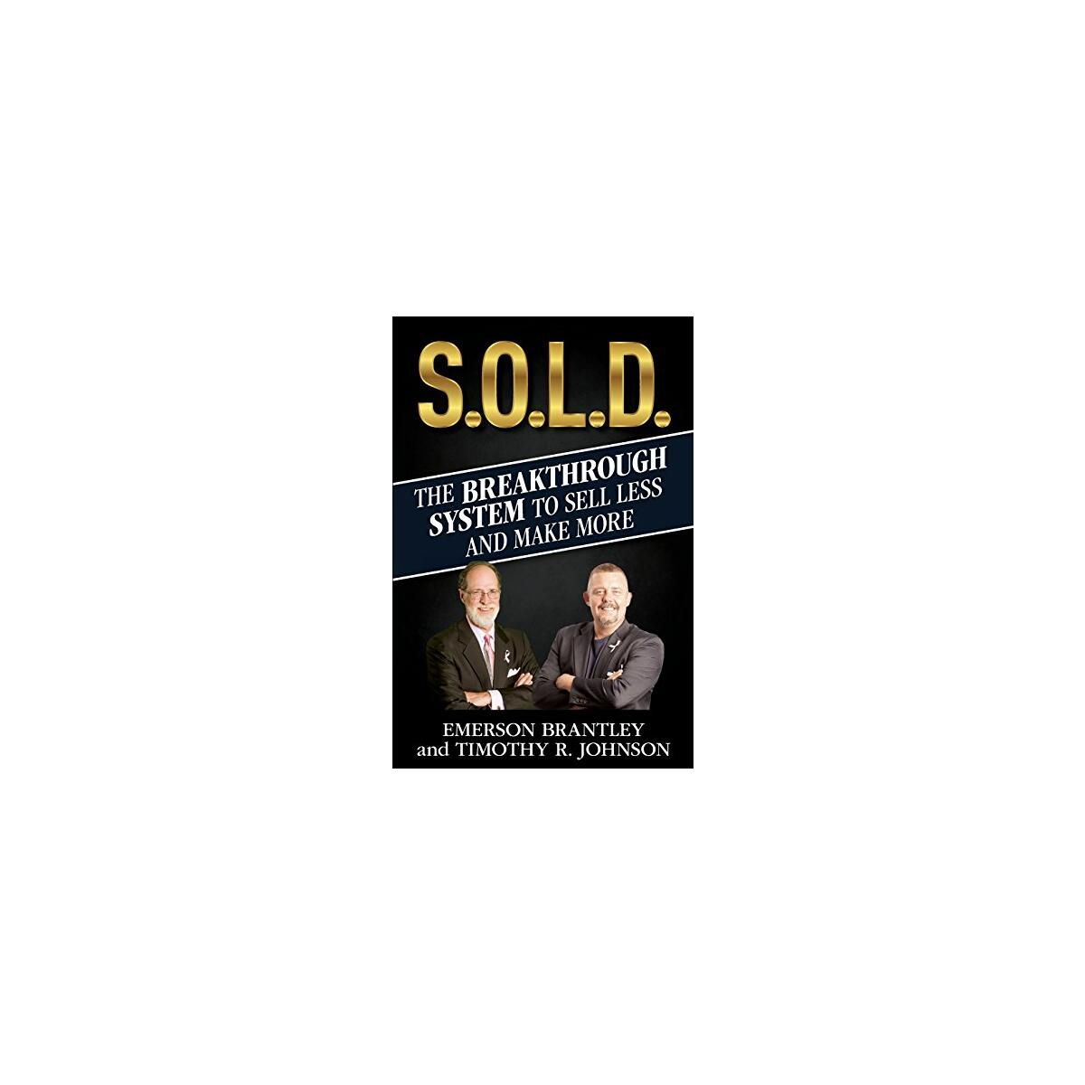 S.O.L.D. The Breakthrough System To Sell Less And Make More